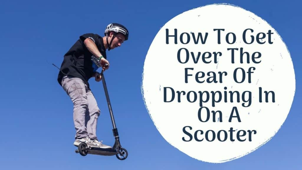 How To Get Over The Fear Of Dropping In On A Scooter
