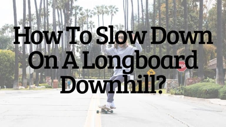 How To Slow Down On A Longboard Downhill
