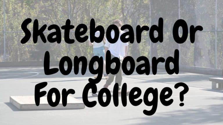 Skateboard Or Longboard For College