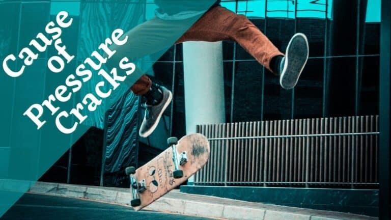 What Causes Pressure Cracks on Skateboard